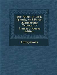 Der Rhein in Lied, Spruch, Und Prosa-Schilderung Volume 2 - Primary Source Edition