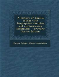 A history of Eureka college with biographical sketches and reminiscences. Illustrated