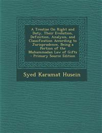A   Treatise on Right and Duty, Their Evolution, Definition, Analysis, and Classification According to Jurisprudence, Being a Portion of the Muhammada