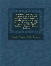 Annals of Sandhurst: A Chronicle of the Royal Military College from Its Foundation to the Present Day, with a Sketch of the History of the