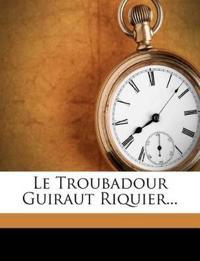 Le Troubadour Guiraut Riquier...