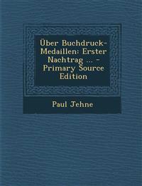 Uber Buchdruck-Medaillen: Erster Nachtrag ... - Primary Source Edition