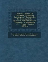 Historia General de Philipinas: Conquistas Espirituales y Temporales de Estos Espanoles Dominios, Establecimientos Progresos, y Decadencias ...... - P