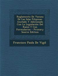 Reglamento de Vacuna de Las Islas Filipinas: Anotado y Adicionado Con La Legislacion del Ramo y Con Formularios - Primary Source Edition
