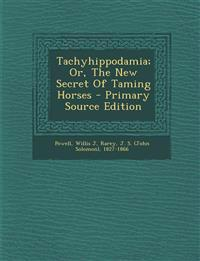 Tachyhippodamia; Or, The New Secret Of Taming Horses - Primary Source Edition