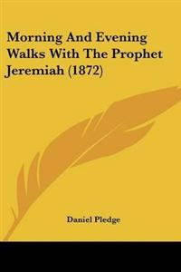 Morning and Evening Walks With the Prophet Jeremiah