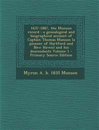 1637-1887, the Munson Record: A Genealogical and Biographical Account of Captain Thomas Munson (a Pioneer of Hartford and New Haven) and His Descend