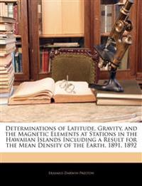 Determinations of Latitude, Gravity, and the Magnetic Elements at Stations in the Hawaiian Islands Including a Result for the Mean Density of the Eart