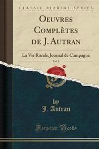 Oeuvres Complètes de J. Autran, Vol. 2