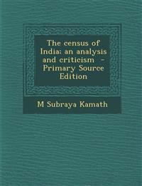 The Census of India; An Analysis and Criticism - Primary Source Edition