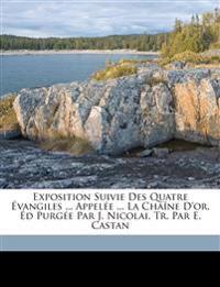Exposition Suivie Des Quatre Évangiles ... Appelée ... La Chaîne D'or. Éd Purgée Par J. Nicolai, Tr. Par E. Castan