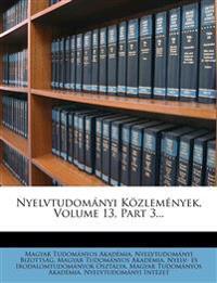 Nyelvtudomanyi Kozlemenyek, Volume 13, Part 3...