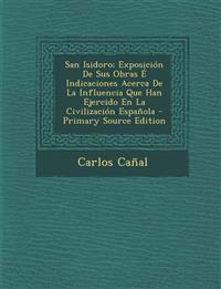 San Isidoro; Exposicion de Sus Obras E Indicaciones Acerca de La Influencia Que Han Ejercido En La Civilizacion Espanola