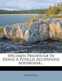 Specimen Prudentiæ In Donis A Pupillis Accipiendis Adhibendæ...