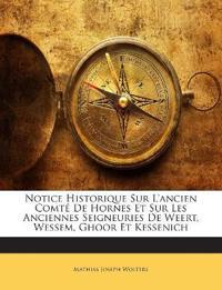 Notice Historique Sur L'ancien Comté De Hornes Et Sur Les Anciennes Seigneuries De Weert, Wessem, Ghoor Et Kessenich