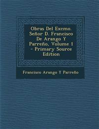 Obras del Excmo. Senor D. Francisco de Arango y Parreno, Volume 1 - Primary Source Edition