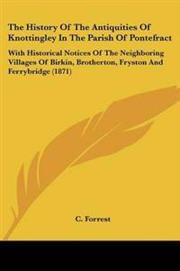 The History of the Antiquities of Knottingley in the Parish of Pontefract
