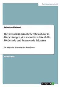 Die Sexualität männlicher Bewohner in Einrichtungen der stationären Altenhilfe. Fördernde und hemmende Faktoren