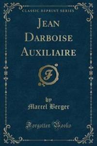 Jean Darboise Auxiliaire (Classic Reprint)