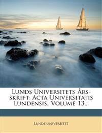 Lunds Universitets Ars-Skrift: ACTA Universitatis Lundensis, Volume 13...