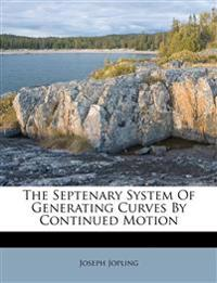 The Septenary System Of Generating Curves By Continued Motion