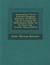 Geschiedenis Van De Koloniën Essequebo: Demerary, En Berbice, Van De Vestiging Der Nederlanders Aldaar Tot Op Onzen Tijd