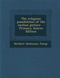 The Religious Possibilities of the Motion Picture - Primary Source Edition
