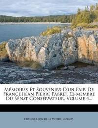 Mémoires Et Souvenirs D'un Pair De France [jean Pierre Fabre], Ex-membre Du Sénat Conservateur, Volume 4...