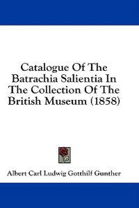 Catalogue Of The Batrachia Salientia In The Collection Of The British Museum (1858)