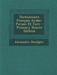 Dictionnaire Français-Arabe-Persan Et Turc - Primary Source Edition