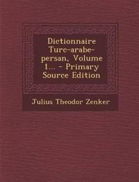 Dictionnaire Turc-arabe-persan, Volume 1...
