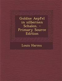 Goldne Aepfel in Silbernen Schalen. - Primary Source Edition