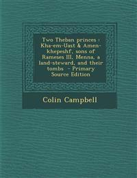 Two Theban Princes: Kha-Em-Uast & Amen-Khepeshf, Sons of Rameses III, Menna, a Land-Steward, and Their Tombs