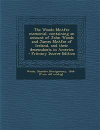 The Woods-McAfee Memorial, Containing an Account of John Woods and James McAfee of Ireland, and Their Descendants in America - Primary Source Edition