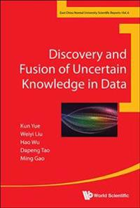 Discovery And Fusion Of Uncertain Knowledge In Data