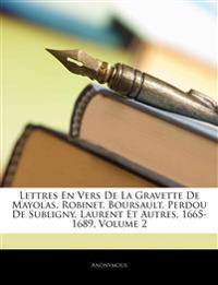 Lettres En Vers de La Gravette de Mayolas, Robinet, Boursault, Perdou de Subligny, Laurent Et Autres, 1665-1689, Volume 2