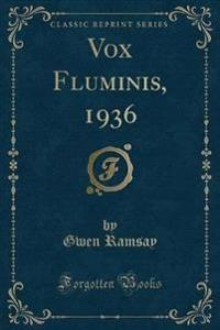 Vox Fluminis, 1936 (Classic Reprint)