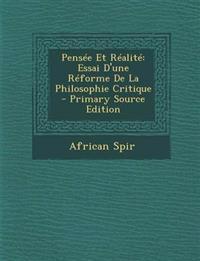 Pensee Et Realite: Essai D'Une Reforme de La Philosophie Critique - Primary Source Edition