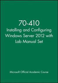 Installing and Configuring Windows Server 2012 Package: Exam 70-410 [With Lab Manual]