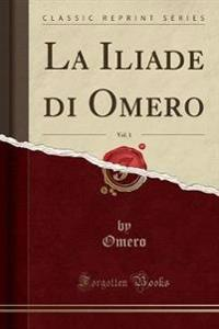 La Iliade di Omero, Vol. 1 (Classic Reprint)
