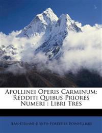 Apollinei Operis Carminum: Redditi Quibus Priores Numeri : Libri Tres