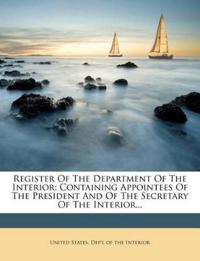 Register Of The Department Of The Interior: Containing Appointees Of The President And Of The Secretary Of The Interior...