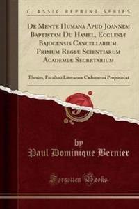 De Mente Humana Apud Joannem Baptistam Du Hamel, Ecclesiæ Bajocensis Cancellarium. Primum Regiæ Scientiarum Academiæ Secretarium