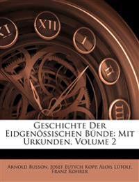 Geschichte Der Eidgenössischen Bünde: Mit Urkunden, Volume 2
