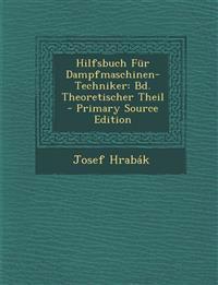 Hilfsbuch Für Dampfmaschinen-Techniker: Bd. Theoretischer Theil