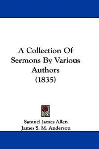 A Collection of Sermons by Various Authors