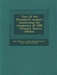 View of the President's Conduct Concerning the Conspiracy of 1806 - Primary Source Edition