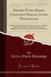 Fratris Petri Mariæ Gazzaniga Prælectiones Theologicæ, Vol. 1