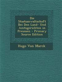 Die Staatsanwaltschaft Bei Den Land- Und Amtsgerichten in Preussen
