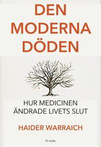 Den moderna döden : hur läkarvetenskapen ändrade livets slut
